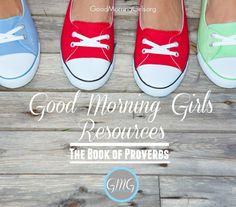 GOOD MORNING GIRLS RESOURCES This post includes all the FREE Printables and Resources for our study in Proverbs and info for the GMG Leaders.