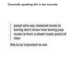 I love all types of music but this is true, looking at pop music vs classical music from a music sheet I would always pick classical because it is so much more full and entertaining to play My Tumblr, Tumblr Funny, Music Jokes, Funny Music, All Pop, Band Jokes, Band Nerd, All Meme, Pop Music