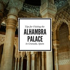 The Alhambra: Tips for Visiting the Alhambra Palace in Granada, Spain