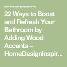 22 Ways to Boost and Refresh Your Bathroom by Adding Wood Accents – HomeDesignInspired