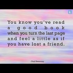 You know you've read a good book when you tur the last page and feel a little as id you have lost a friend Losing Friends, Paper Book, High School Students, Black Art, Good Books, Positivity, Wisdom, Feelings, Love