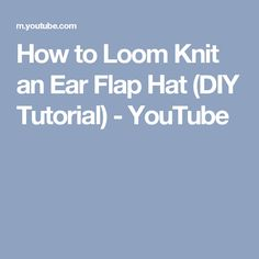 How to Loom Knit an Ear Flap Hat (DIY Tutorial) - YouTube