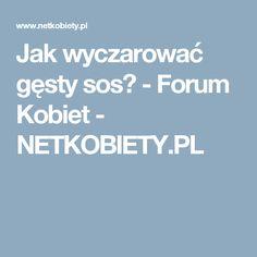 Jak wyczarować gęsty sos? - Forum Kobiet - NETKOBIETY.PL