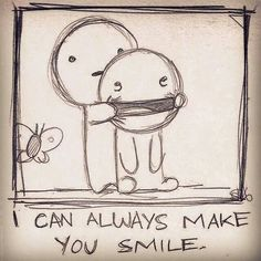 I can always make you SMILE!