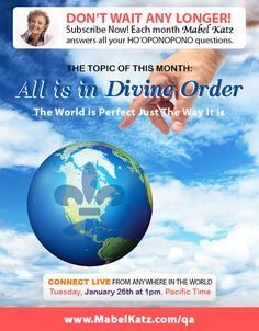 Don't wait any longer! Subscribe NOW to my Live Q&A! The Topic of this Month: All is in Divine Order 💚 January 26th - 1pm Pacific Time - Mabel Katz answers all your #Hooponopono questions  Connect LIVE from anywhere in the world!  http://bit.ly/28KNx6H