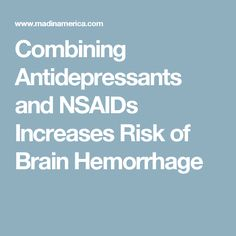 Combining Antidepressants and NSAIDs Increases Risk of Brain Hemorrhage