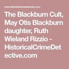 The Blackburn Cult, May Otis Blackburn daughter, Ruth Wieland Rizzio - HistoricalCrimeDetective.com