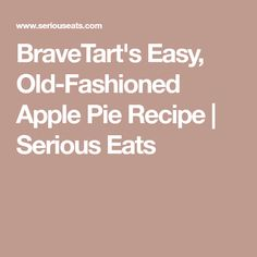 BraveTart's Easy, Old-Fashioned Apple Pie Recipe | Serious Eats