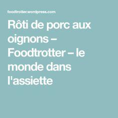 Rôti de porc aux oignons – Foodtrotter – le monde dans l'assiette