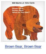 Brown Bear, Brown Bear, What Do You See? by Bill Martin. Find it under E MAR.