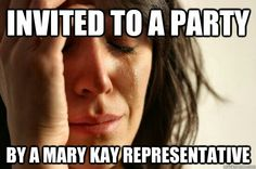 Yeah...Mary Kay people are so irritating. They don't know when to leave you alone.