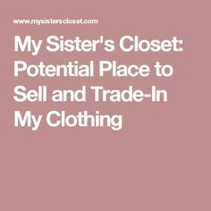 My Sister's Closet: Potential Place to Sell and Trade-In My Clothing