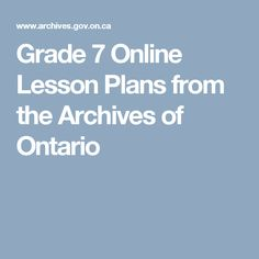 This is a collection of lesson plans and primary sources related to the Grade 7 History Curriculum. What is great is that it is divided by strand, and most of the activities are based around the use and study of primary resources, which will engage the students and teach them about historical thinking and analysis.