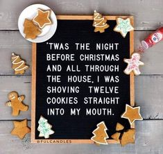 """""""'Twas the night before Christmas and all through the house, I was shoving twelve cookies straight into my mouth. The Night Before Christmas, Little Christmas, Winter Christmas, All Things Christmas, Christmas Holidays, Christmas Decorations, Xmas, Christmas Birthday, Christmas Baking"""
