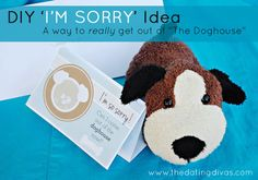"""DIY - """"I'm Sorry"""" (for him or her) Write an apology letter to your spouse  & put your letter in an envelope. Address the envelope as if you were going to mail it. For the return address write, The Doghouse. There is a link so you can print out the card seen in the pic. Place a stuffed dog next to the card.  Put all of the items in a place where your spouse can see it when they get home. Hopefully, their heart will melt and you will be out of the """"Doghouse"""" now."""