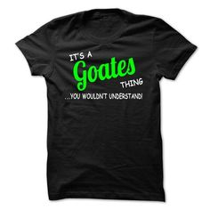 awesome GOATES - It's a GOATES Thing, You Wouldn't Understand Tshirt Hoodie