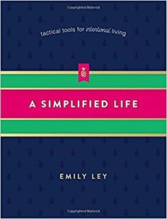 A Simplified Life, by: Emily Ley.  I've already almost finished this book and it has been so motivating. Her words... make me realize that all the hustle and bustle... NOT IMPORTANT. My desire to simplify is so great.