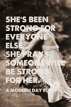 She's been strong for everyone else... She prays someone will be strong for her. - A Modern Day Ruth | Jenny made this with Spoken.ly