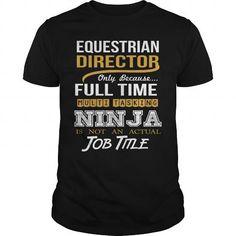 EQUESTRIAN DIRECTOR - NINJA WHITE #tshirt style #christmas sweater. BEST BUY  => https://www.sunfrog.com/LifeStyle/EQUESTRIAN-DIRECTOR--NINJA-WHITE-Black-Guys.html?68278