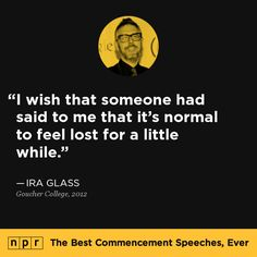 Ira Glass, 2012. From NPR's The Best Commencement Speeches, Ever. #graduation