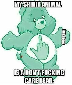 My spirit animal is a don't fucking care bear. Funny Shit, Funny As Hell, Haha Funny, Hilarious, Funny Stuff, Funny Work, Funny Quotes, Funny Memes, My Spirit Animal
