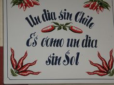 "guanajuato, Mexico - sign - ""a day without chile is like a day without sun"" Si, Si, Si ! Mexican Heritage, Mexican Style, Spanish Memes, Spanish Quotes, Spanish Food, Mexican Quotes, Mexican Kitchens, Mexican Kitchen Decor, Mexican Party"