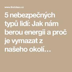 5 nebezpečných typů lidí: Jak nám berou energii a proč je vymazat z našeho okolí… Nordic Interior, Better Day, Karma, Health Fitness, Lose Weight, Relax, Spirit, Medical, Motivation