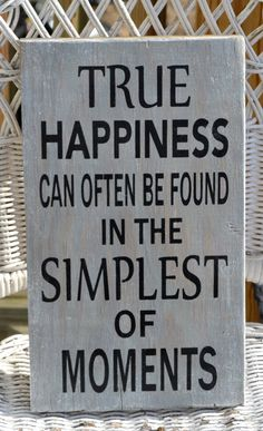 True Happiness Can Often Be Found In The Simplest Of Moments Hand Painted Wood Sign