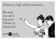Search results for 'high school reunions' Ecards from Free and Funny cards and hilarious Posts | someecards.com