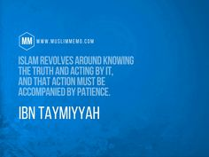 Ibn Taymiyyah Quotes: The Wisdom of Shaykh alIslam  Muslim Memo (Islam revolves around knowing the truth and acting by it, and that action must be accompanied by patience.)