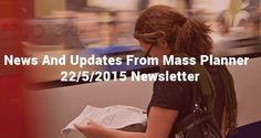 News and Updates from Mass Planner – 22/5/2015 Newsletter - http://www.massplanner.com/news-and-updates-from-mass-planner-2252015-newsletter/