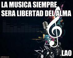 LA MUSICA SIEMPRE SERA LIBERTAD DEL ALMA LAO (courtesy of @Pinstamatic http://pinstamatic.com)