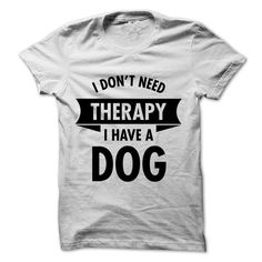 I Don't Need Therapy I Have A Dog T Shirts, Hoodies. Check price ==► https://www.sunfrog.com/Pets/I-Dont-Need-Therapy--I-Have-A-Dog.html?41382 $22