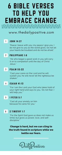 Bible Verses To Help You Embrace Change - The Daily Positive When fear steps in, we must reach for TRUTH. So grab your Bible and start underlining the verses in this graphic so we can remind ourselves not to fear change!Step Step or Steps may refer to: Bible Verses Quotes, Bible Scriptures, Wisdom Quotes, Positive Bible Verses, Motivational Scriptures, Prayer Quotes, Christian Life, Christian Quotes, Christian Living