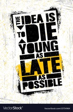 The Idea Is To Die Young As Late As Possible. Vector Stencil Graffiti Typography Poster Design Concept On Textured Wall Rough Background Stencil Graffiti, Swag Quotes, Graffiti Designs, Quote Template, Typography Poster Design, Poster Design Inspiration, Die Young, Motivational Quotes For Life, Inspirational Quotes