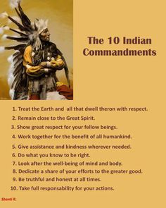 This pin are the Native American Indian 10 Commandments. I picked this pin because this is a belief of Native Americans. This will help fellow nurses with Native American patients because it is their way of life. Native American Prayers, Native American Spirituality, Native American Wisdom, Native American Tribes, Native American History, American Indians, Native Americans, Native American Cherokee, Cherokee Food