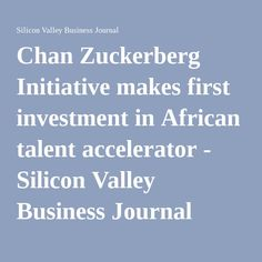 Chan Zuckerberg Initiative makes first investment in African talent accelerator - Silicon Valley Business Journal
