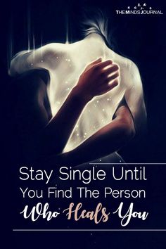 Stay Single Until You Find The Person Who Heals You - https://themindsjournal.com/stay-single-meet-person-heals/