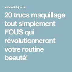 20 trucs maquillage tout simplement FOUS qui révolutionneront votre routine beauté!