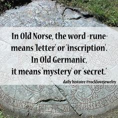 In Old Norse, the word 'rune' means 'letter' or 'inscription.' In Old Germanic it means 'mystery' or 'secret.'