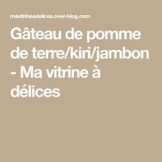 Gâteau de pomme de terre/kiri/jambon - Ma vitrine à délices