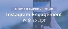 How to Improve Your #Instagram #Engagement with 15 #Tips