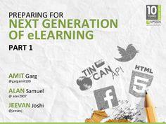 PREPARING FOR  NEXT GENERATION  OF eLEARNING  PART 1  AMIT Garg  @gargamit100  ALAN Samuel  @ alan2907  JEEVAN Joshi  @jee...