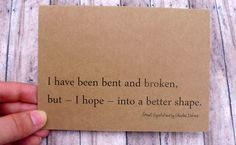 i have been bent and broken, but - i hope - into a better shape. great expectations by charles dickens