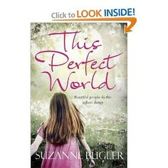 This Perfect World @ http://www.amazon.com/This-Perfect-World-Suzanne-Bugler/dp/033051069X/ref=sr_1_1?s=books=UTF8=1343252042=1-1=this+perfect+world