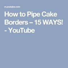 How to Pipe Cake Borders – 15 WAYS! - YouTube