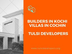 The Tulsi developers is the top builders in kochi for villas and apartments in Kochi. Contact for more details on villas and apartments in Cochin.