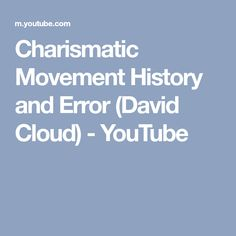 Charismatic Movement History and Error (David Cloud) - YouTube