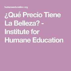 ¿Qué Precio Tiene La Belleza? - Institute for Humane Education