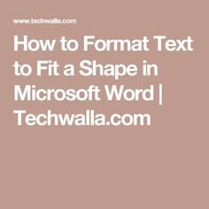 How to Format Text to Fit a Shape in Microsoft Word   Techwalla.com